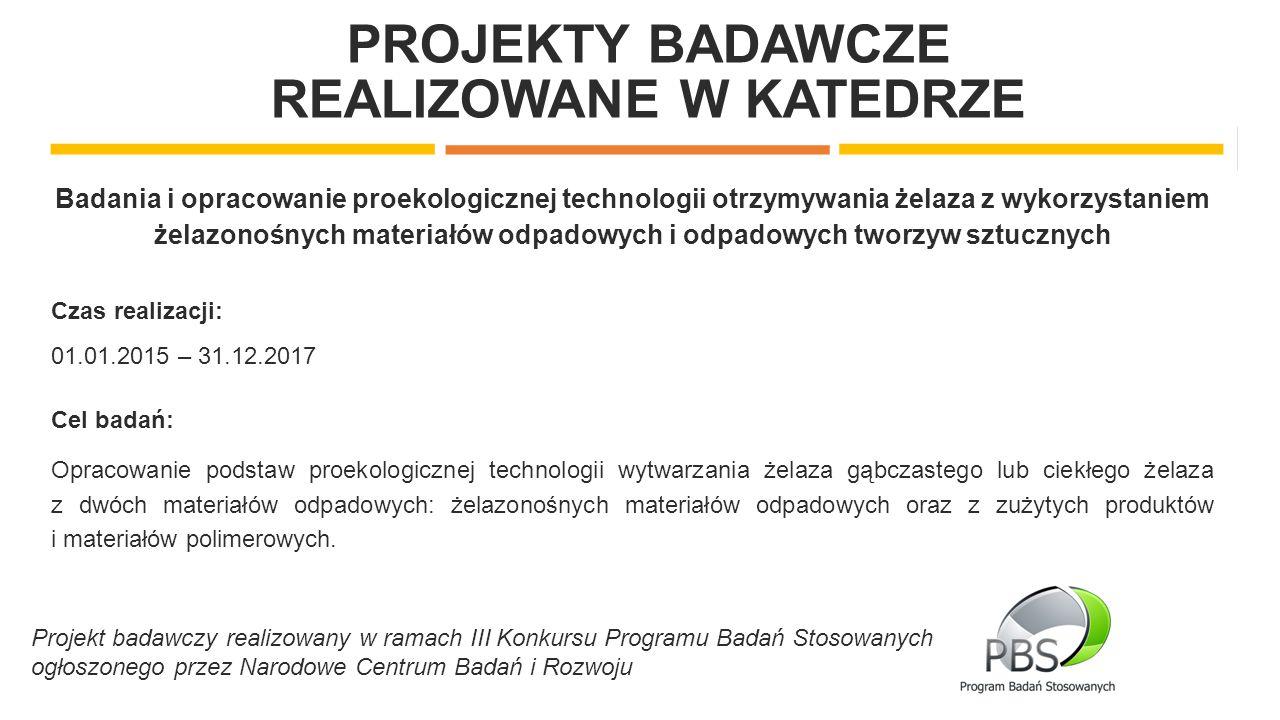 PROJEKTY BADAWCZE REALIZOWANE W KATEDRZE Badania i opracowanie proekologicznej technologii otrzymywania żelaza z wykorzystaniem żelazonośnych materiał