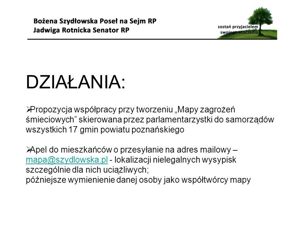 """DZIAŁANIA:  Propozycja współpracy przy tworzeniu """"Mapy zagrożeń śmieciowych skierowana przez parlamentarzystki do samorządów wszystkich 17 gmin powiatu poznańskiego  Apel do mieszkańców o przesyłanie na adres mailowy – mapa@szydlowska.pl - lokalizacji nielegalnych wysypisk szczególnie dla nich uciążliwych; mapa@szydlowska.pl późniejsze wymienienie danej osoby jako współtwórcy mapy"""