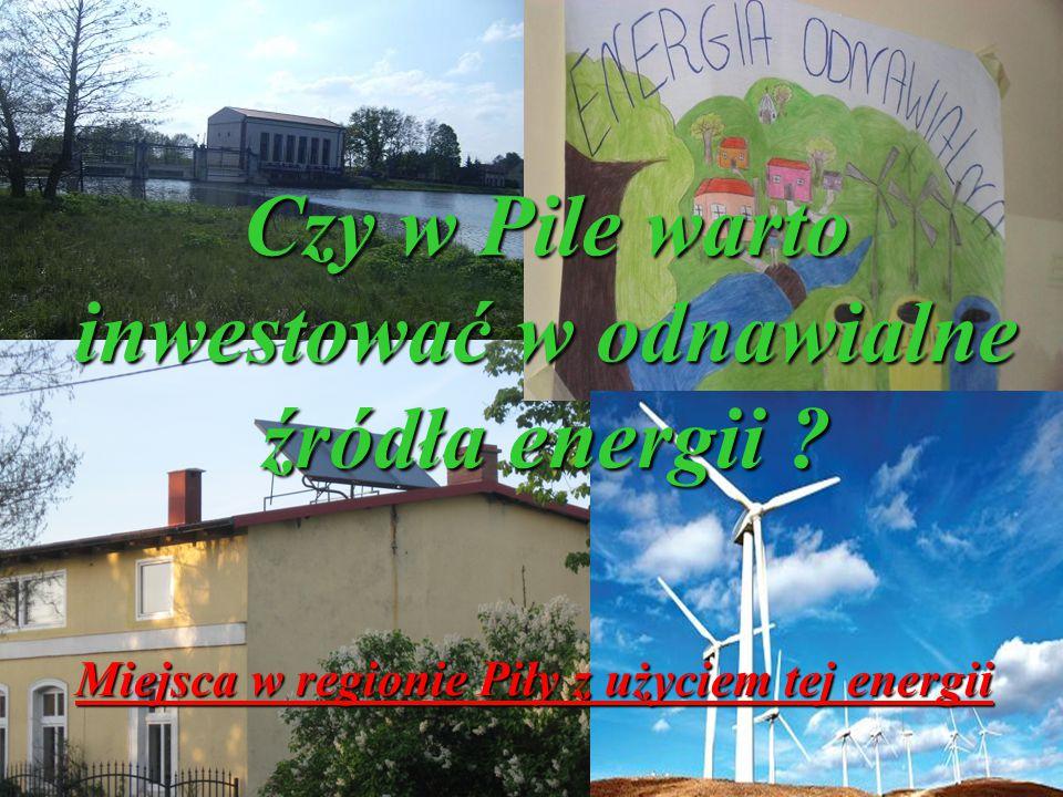 Czy w Pile warto inwestować w odnawialne źródła energii ? Miejsca w regionie Piły z użyciem tej energii