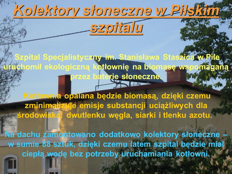 Kolektory słoneczne w Pilskim szpitalu Szpital Specjalistyczny im. Stanisława Staszica w Pile uruchomił ekologiczną kotłownię na biomasę wspomaganą pr