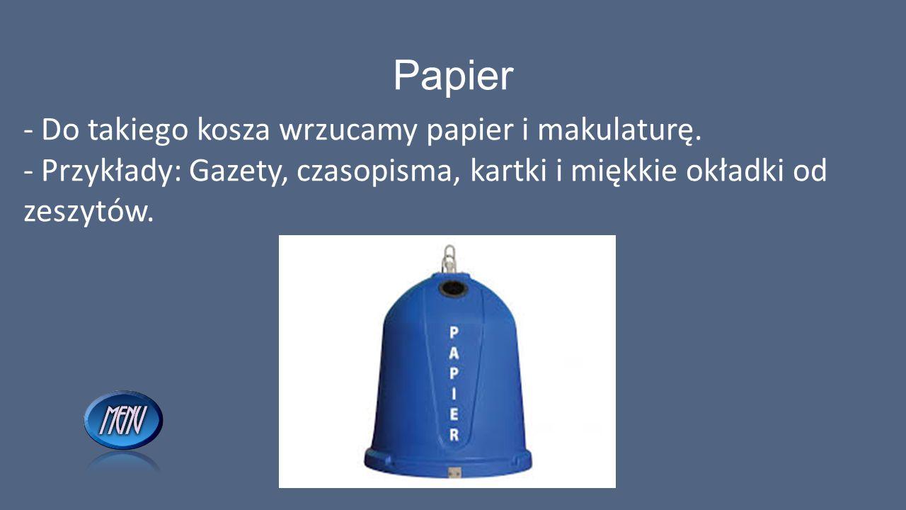 Papier - Do takiego kosza wrzucamy papier i makulaturę. - Przykłady: Gazety, czasopisma, kartki i miękkie okładki od zeszytów.
