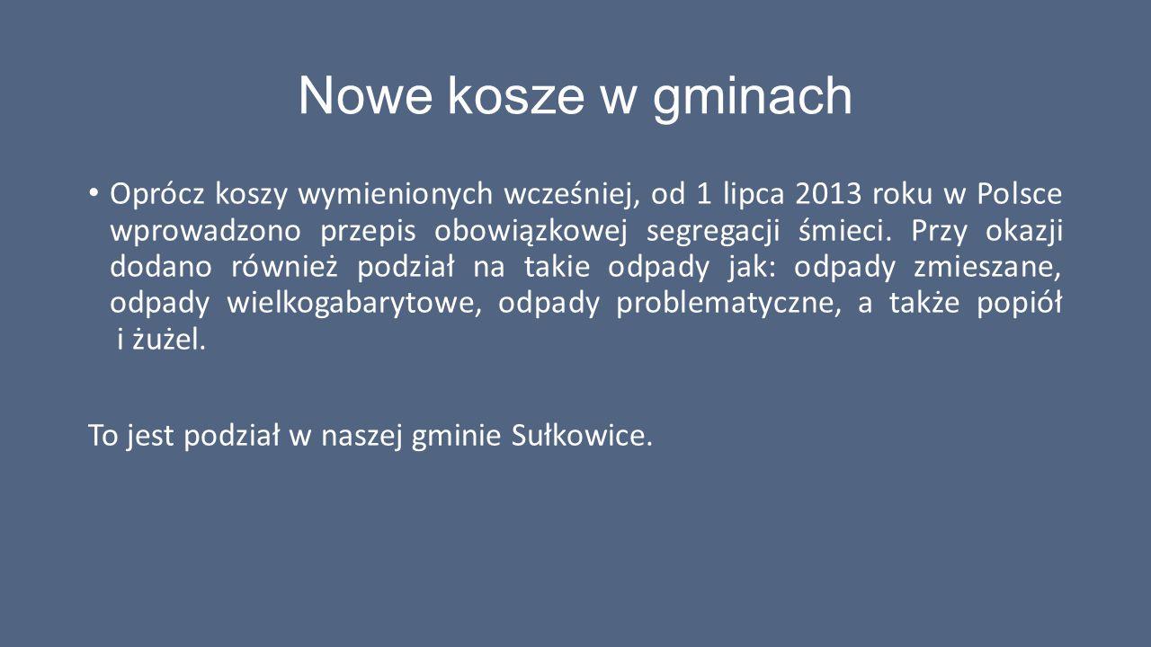 Nowe kosze w gminach Oprócz koszy wymienionych wcześniej, od 1 lipca 2013 roku w Polsce wprowadzono przepis obowiązkowej segregacji śmieci. Przy okazj