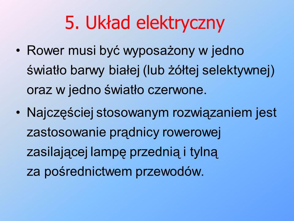 5. Układ elektryczny Rower musi być wyposażony w jedno światło barwy białej (lub żółtej selektywnej) oraz w jedno światło czerwone. Najczęściej stosow