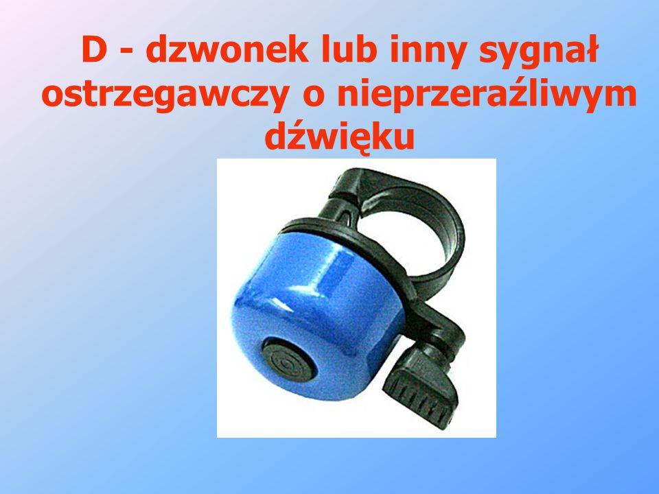 D - dzwonek lub inny sygnał ostrzegawczy o nieprzeraźliwym dźwięku