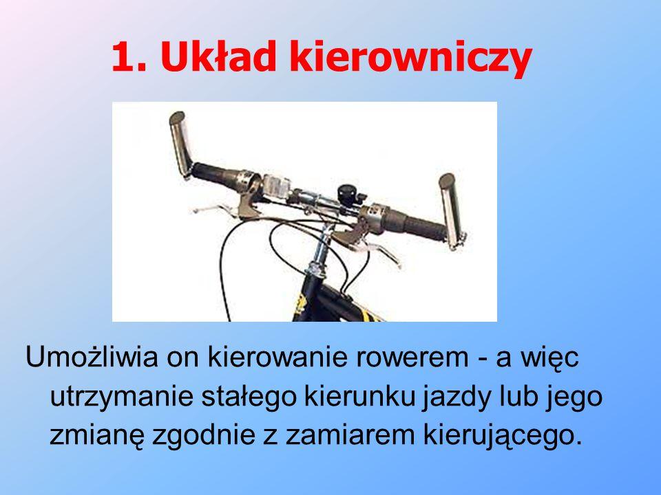 1. Układ kierowniczy Umożliwia on kierowanie rowerem - a więc utrzymanie stałego kierunku jazdy lub jego zmianę zgodnie z zamiarem kierującego.