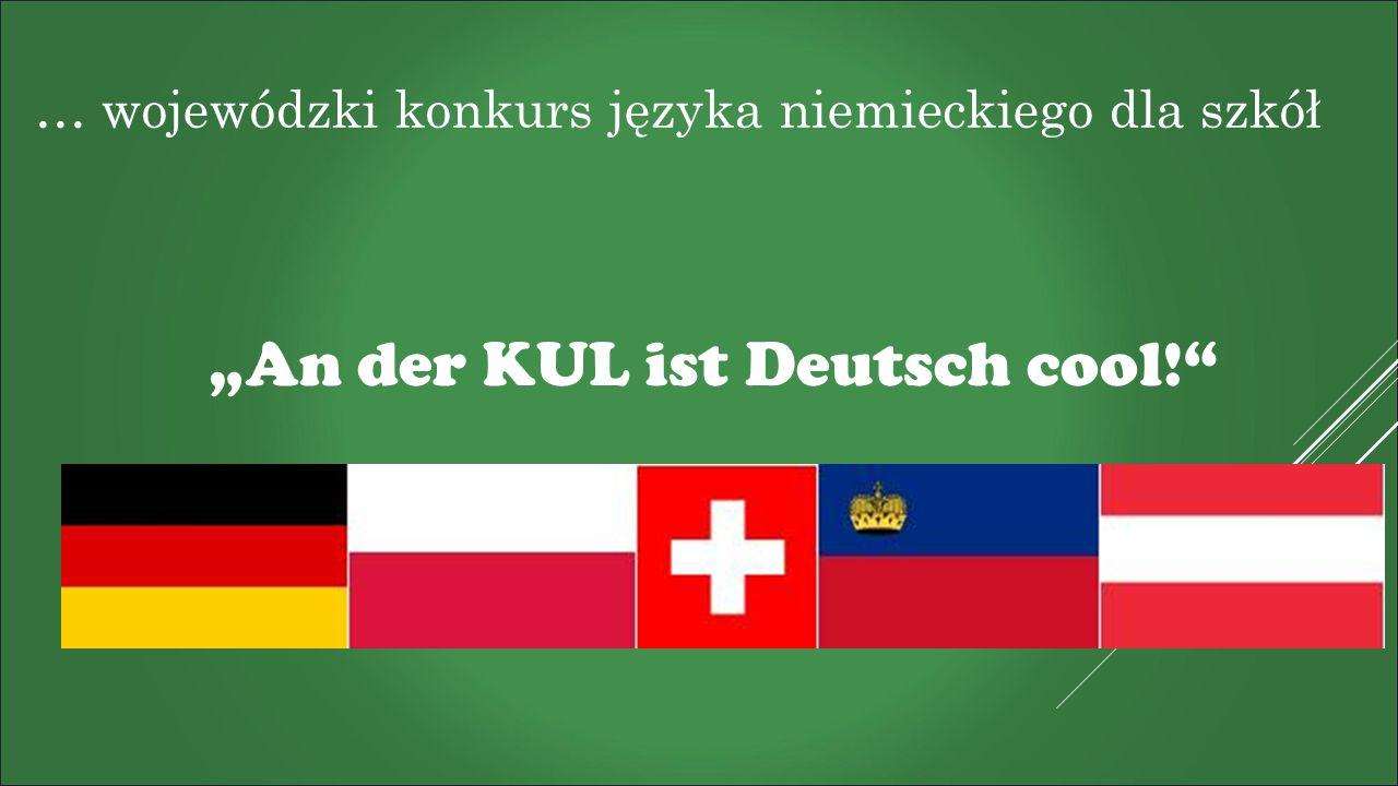 """… wojewódzki konkurs języka niemieckiego dla szkół """"An der KUL ist Deutsch cool!"""