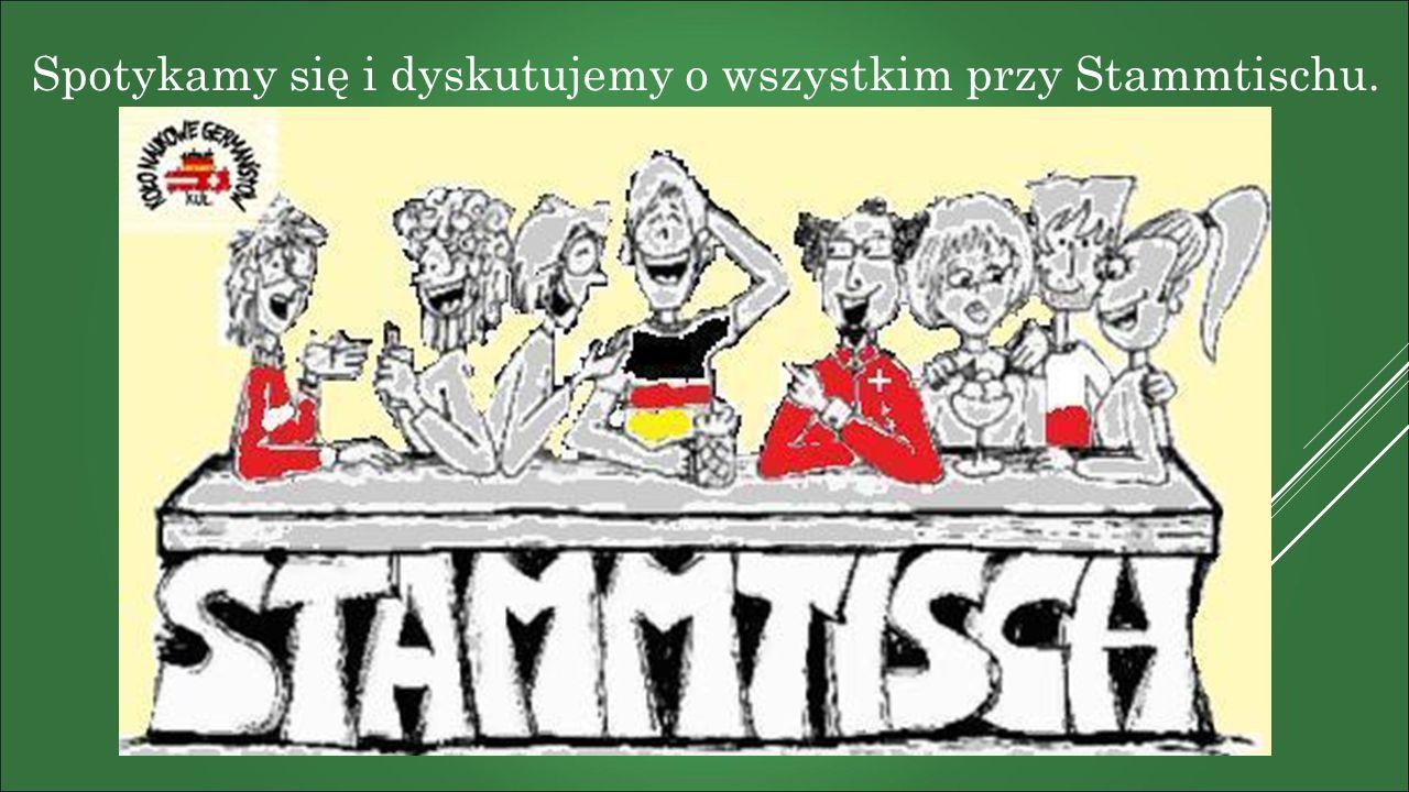 Spotykamy się i dyskutujemy o wszystkim przy Stammtischu.