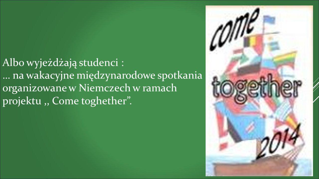 Albo wyjeżdżają studenci : … na wakacyjne międzynarodowe spotkania organizowane w Niemczech w ramach projektu,, Come toghether .