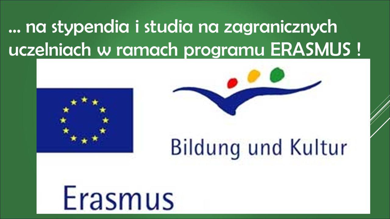… na stypendia i studia na zagranicznych uczelniach w ramach programu ERASMUS !