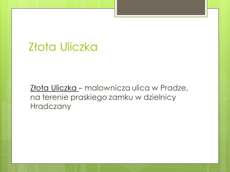 Złota Uliczka Złota Uliczka – malownicza ulica w Pradze, na terenie praskiego zamku w dzielnicy Hradczany