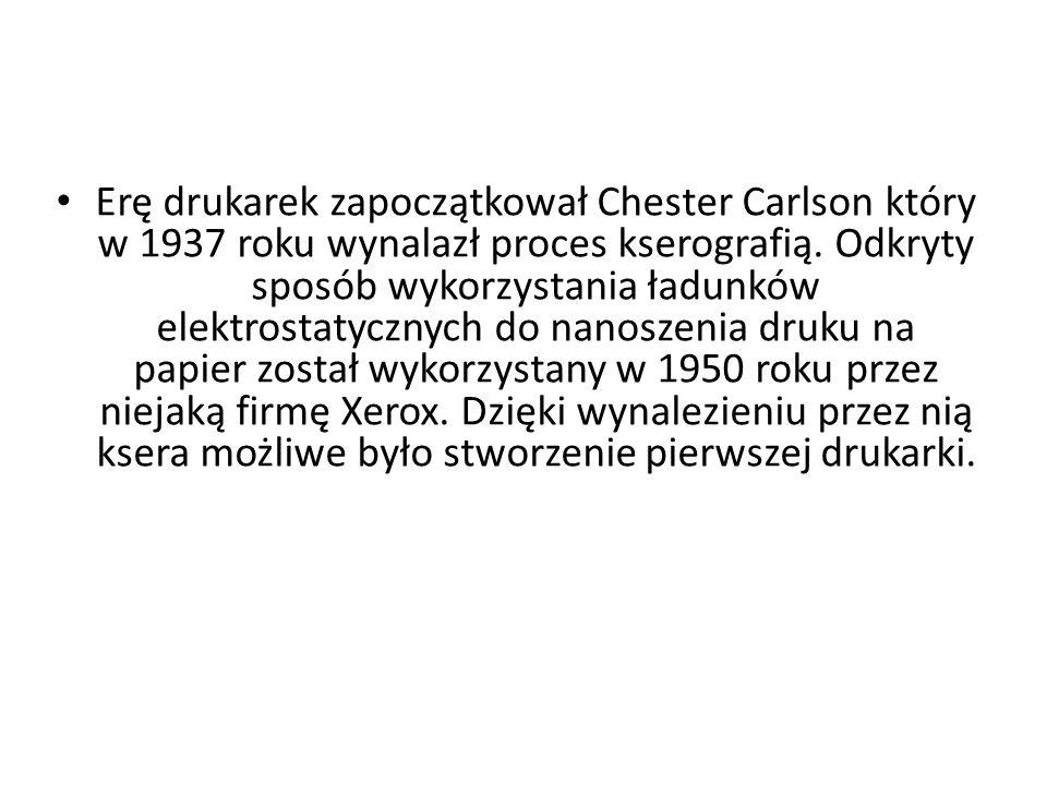 Erę drukarek zapoczątkował Chester Carlson który w 1937 roku wynalazł proces kserografią. Odkryty sposób wykorzystania ładunków elektrostatycznych do