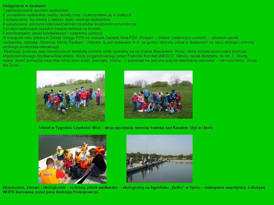 Osiągnięcia w działaniu: 1.zainteresowanie sportem wędkarskim; 2. posiadanie wędkarskiej wiedzy teoretycznej i wykorzystanie jej w praktyce; 3.wykazyw