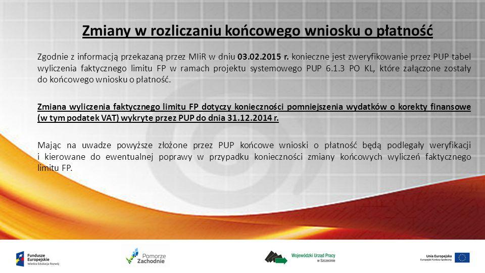 Zmiany w rozliczaniu końcowego wniosku o płatność Zgodnie z informacją przekazaną przez MIiR w dniu 03.02.2015 r. konieczne jest zweryfikowanie przez