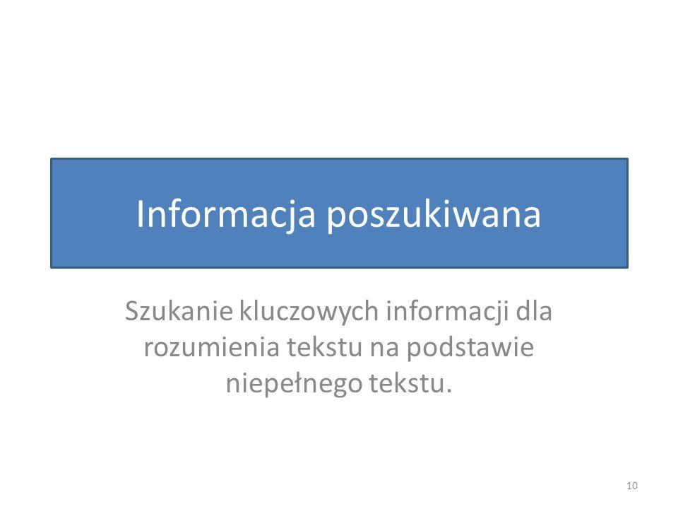 Informacja poszukiwana Szukanie kluczowych informacji dla rozumienia tekstu na podstawie niepełnego tekstu.