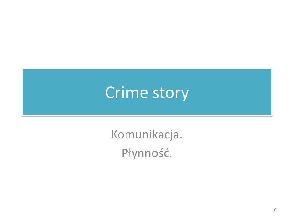 Crime story Komunikacja. Płynność. 16