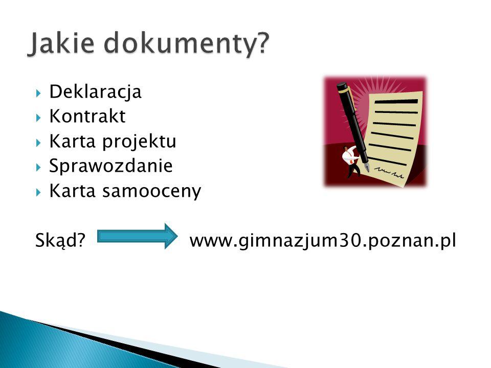  Deklaracja  Kontrakt  Karta projektu  Sprawozdanie  Karta samooceny Skąd.