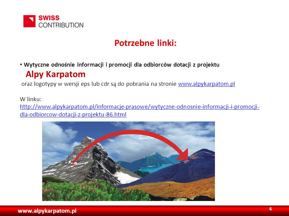 www.alpykarpatom.pl Potrzebne linki: Wytyczne odnośnie informacji i promocji dla odbiorców dotacji z projektu Alpy Karpatom oraz logotypy w wersji eps lub cdr są do pobrania na stronie www.alpykarpatom.plwww.alpykarpatom.pl W linku: http://www.alpykarpatom.pl/informacje-prasowe/wytyczne-odnosnie-informacji-i-promocji- dla-odbiorcow-dotacji-z-projektu-86.html 6