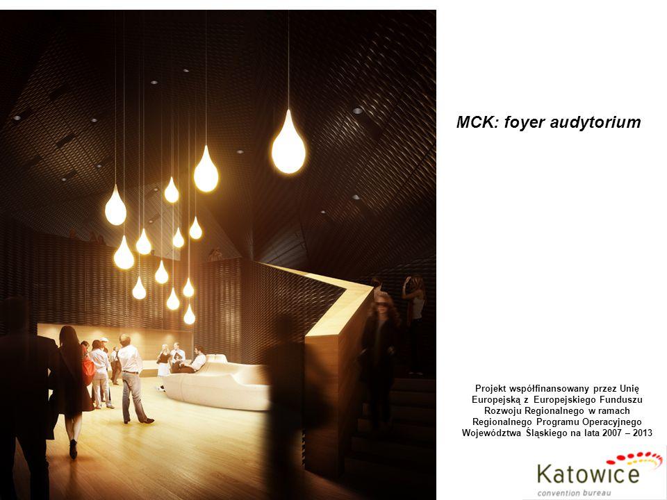 MCK: foyer audytorium Projekt współfinansowany przez Unię Europejską z Europejskiego Funduszu Rozwoju Regionalnego w ramach Regionalnego Programu Operacyjnego Województwa Śląskiego na lata 2007 – 2013