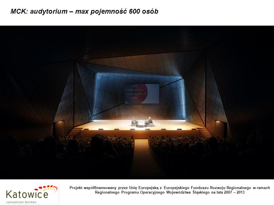 MCK: audytorium – max pojemność 600 osób Projekt współfinansowany przez Unię Europejską z Europejskiego Funduszu Rozwoju Regionalnego w ramach Regionalnego Programu Operacyjnego Województwa Śląskiego na lata 2007 – 2013