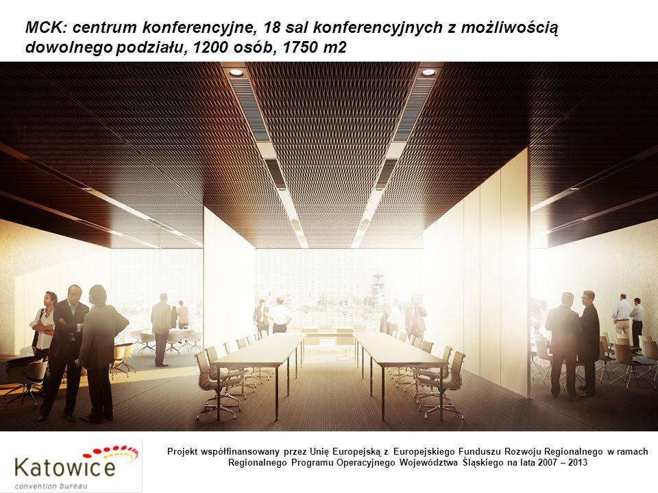 MCK: centrum konferencyjne, 18 sal konferencyjnych z możliwością dowolnego podziału, 1200 osób, 1750 m2 Projekt współfinansowany przez Unię Europejską z Europejskiego Funduszu Rozwoju Regionalnego w ramach Regionalnego Programu Operacyjnego Województwa Śląskiego na lata 2007 – 2013