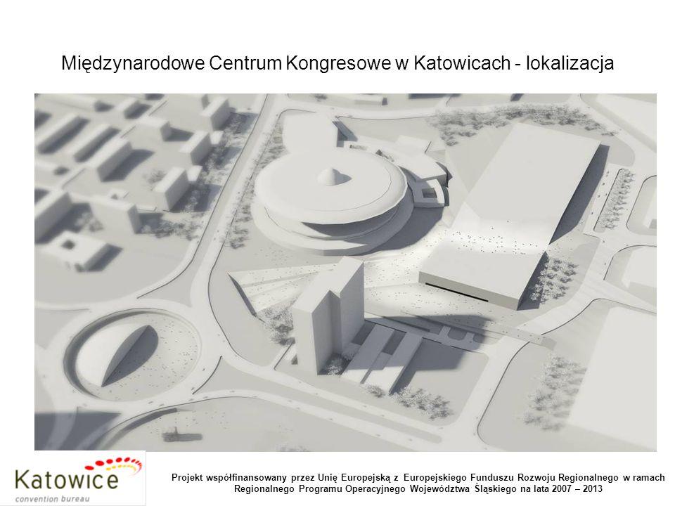 Międzynarodowe Centrum Kongresowe w Katowicach - lokalizacja Projekt współfinansowany przez Unię Europejską z Europejskiego Funduszu Rozwoju Regionalnego w ramach Regionalnego Programu Operacyjnego Województwa Śląskiego na lata 2007 – 2013