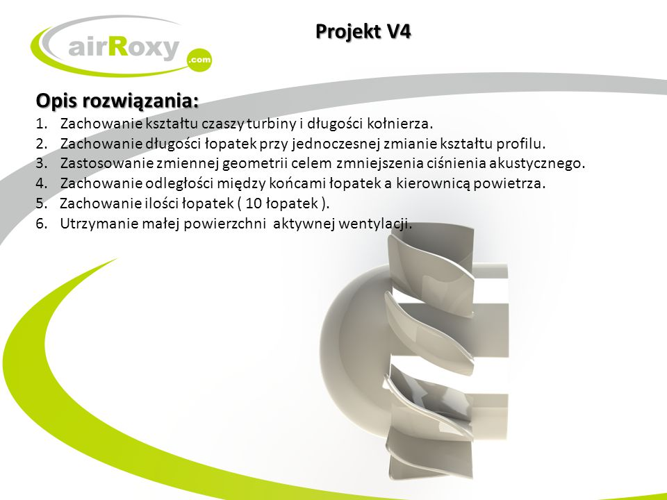Projekt V4 Opis rozwiązania: 1.Zachowanie kształtu czaszy turbiny i długości kołnierza. 2.Zachowanie długości łopatek przy jednoczesnej zmianie kształ