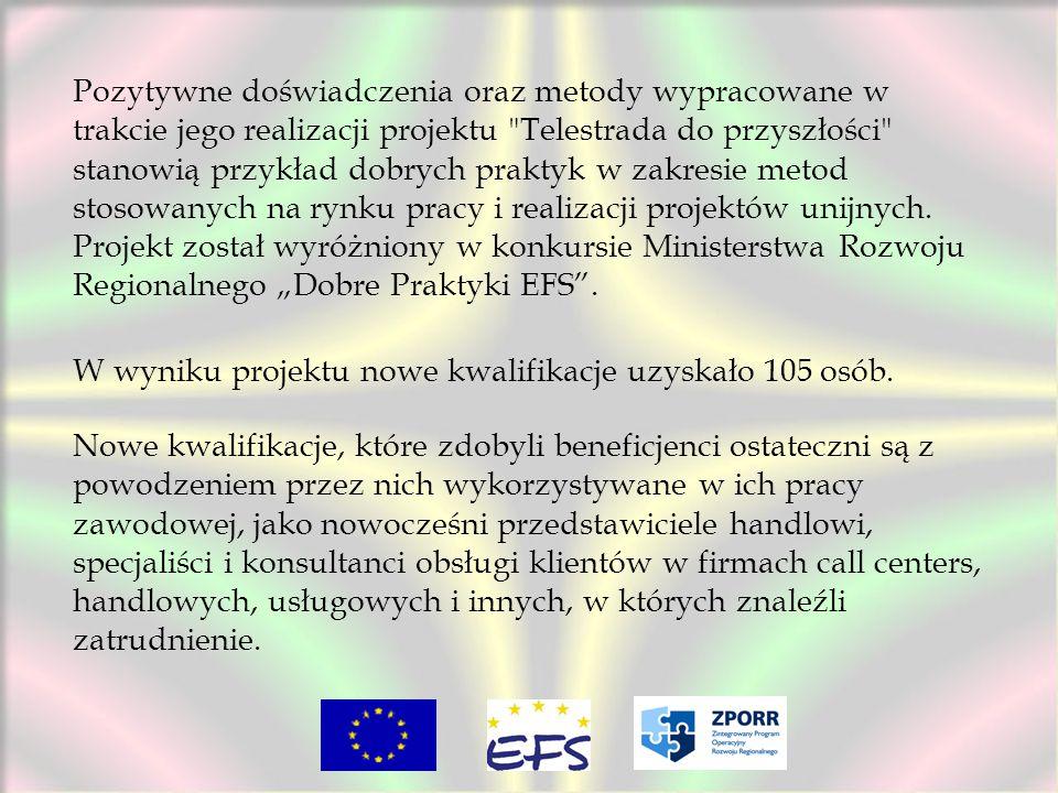 Pozytywne doświadczenia oraz metody wypracowane w trakcie jego realizacji projektu Telestrada do przyszłości stanowią przykład dobrych praktyk w zakresie metod stosowanych na rynku pracy i realizacji projektów unijnych.