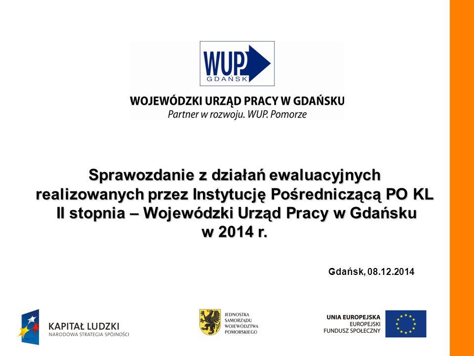 Sprawozdanie z działań ewaluacyjnych realizowanych przez Instytucję Pośredniczącą PO KL II stopnia – Wojewódzki Urząd Pracy w Gdańsku w 2014 r.