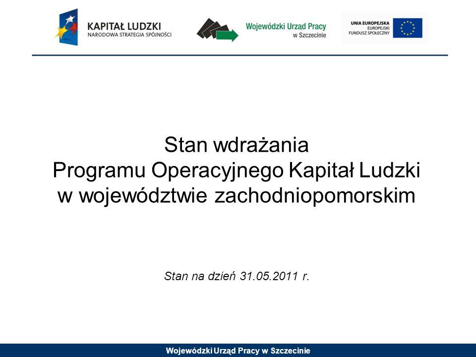 Wojewódzki Urząd Pracy w Szczecinie Stan wdrażania Programu Operacyjnego Kapitał Ludzki w województwie zachodniopomorskim Stan na dzień 31.05.2011 r.