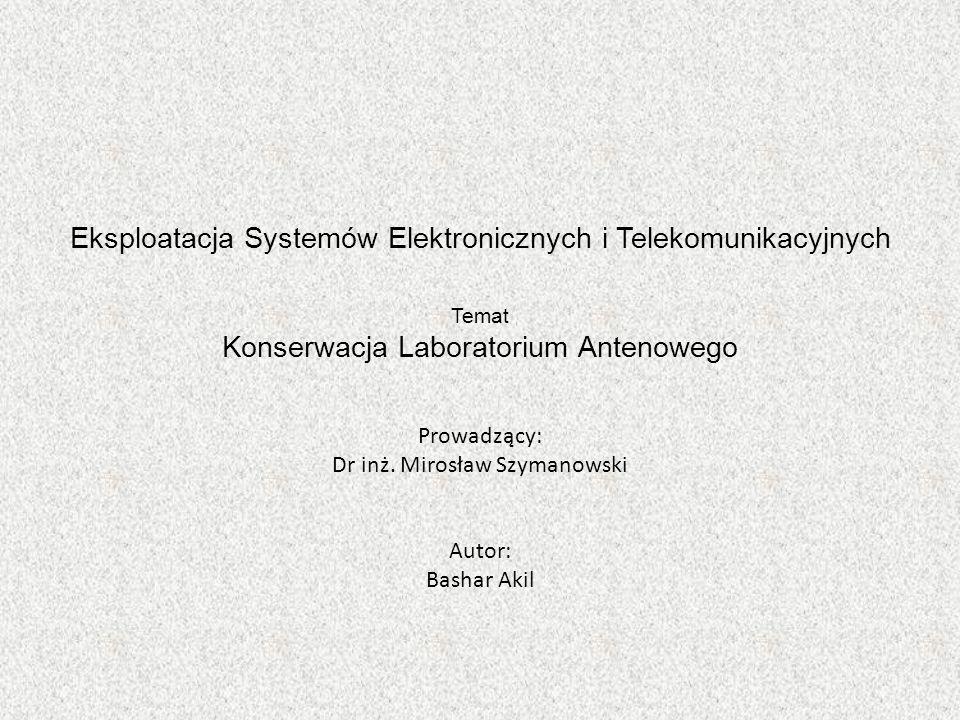 Eksploatacja Systemów Elektronicznych i Telekomunikacyjnych Temat Konserwacja Laboratorium Antenowego Prowadzący: Dr inż.