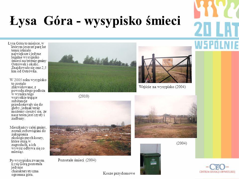 Łysa Góra - wysypisko śmieci Łysa Góra to miejsce, w którym jeszcze parę lat temu istniało największe i jedyne legalne wysypisko śmieci na terenie gmi