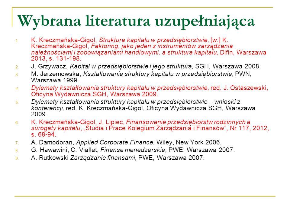 Wybrana literatura uzupełniająca 1. K. Kreczmańska-Gigol, Struktura kapitału w przedsiębiorstwie, [w:] K. Kreczmańska-Gigol, Faktoring, jako jeden z i