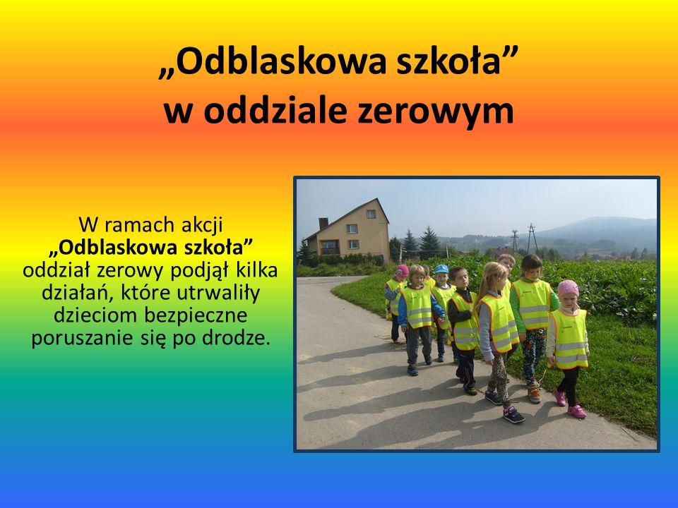"""""""Odblaskowa szkoła"""" w oddziale zerowym W ramach akcji """"Odblaskowa szkoła"""" oddział zerowy podjął kilka działań, które utrwaliły dzieciom bezpieczne por"""