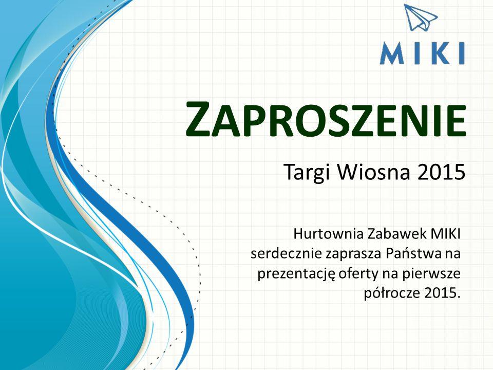 Z APROSZENIE Targi Wiosna 2015 Hurtownia Zabawek MIKI serdecznie zaprasza Państwa na prezentację oferty na pierwsze półrocze 2015.