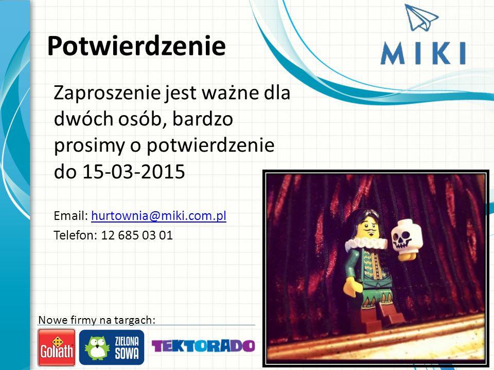 Potwierdzenie Zaproszenie jest ważne dla dwóch osób, bardzo prosimy o potwierdzenie do 15-03-2015 Email: hurtownia@miki.com.plhurtownia@miki.com.pl Telefon: 12 685 03 01 Nowe firmy na targach: