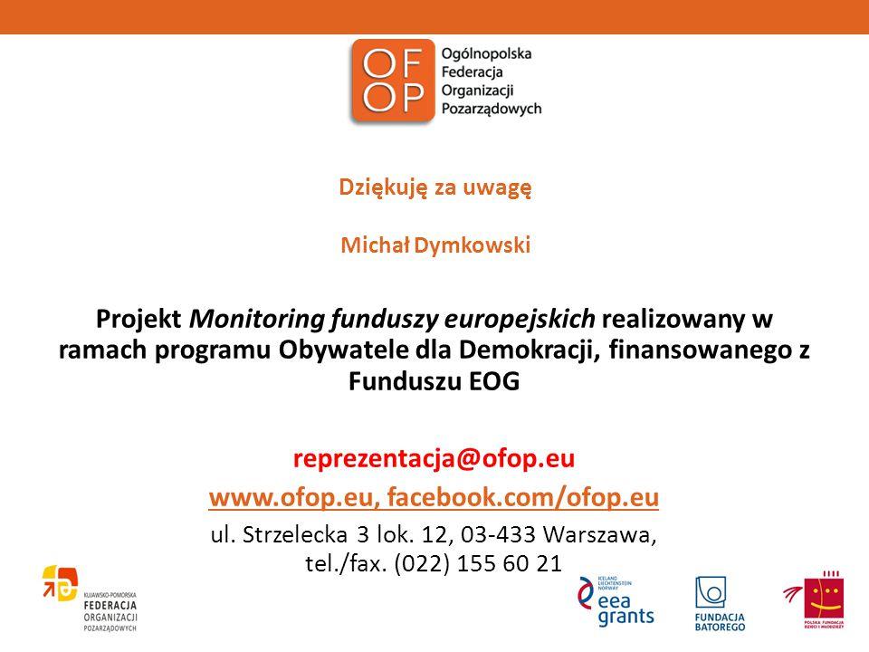 Dziękuję za uwagę Michał Dymkowski Projekt Monitoring funduszy europejskich realizowany w ramach programu Obywatele dla Demokracji, finansowanego z Fu