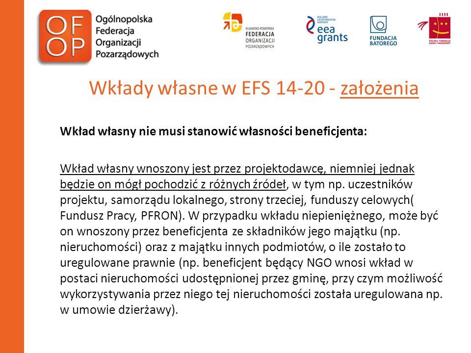 Wkłady własne w EFS 14-20 - założenia Wkład własny nie musi stanowić własności beneficjenta: Wkład własny wnoszony jest przez projektodawcę, niemniej