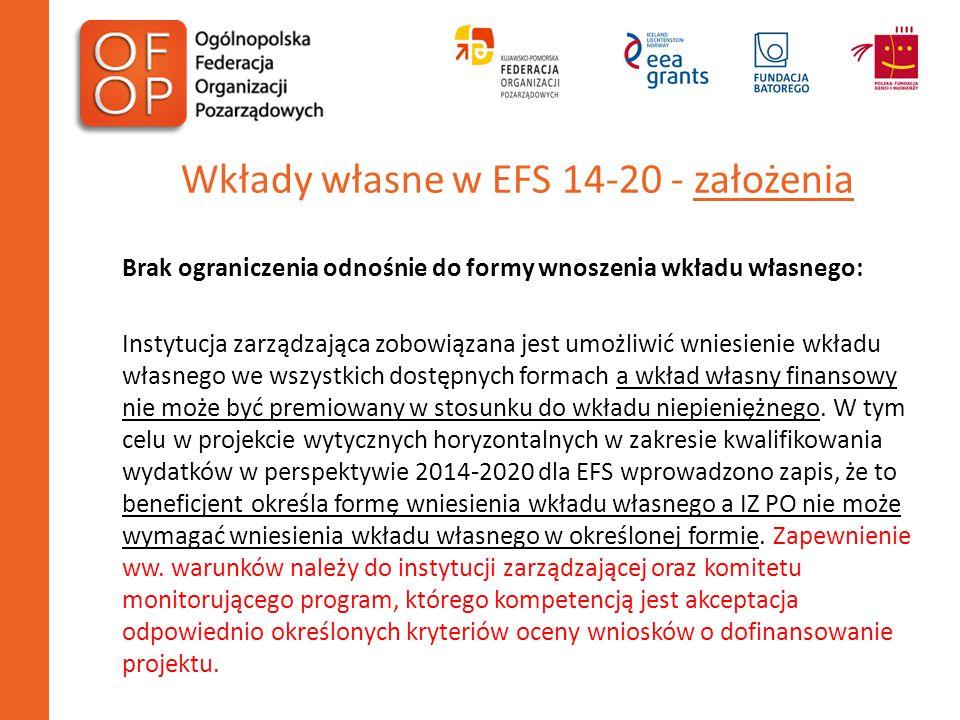 Wkłady własne w EFS 14-20 - założenia Brak ograniczenia odnośnie do formy wnoszenia wkładu własnego: Instytucja zarządzająca zobowiązana jest umożliwi