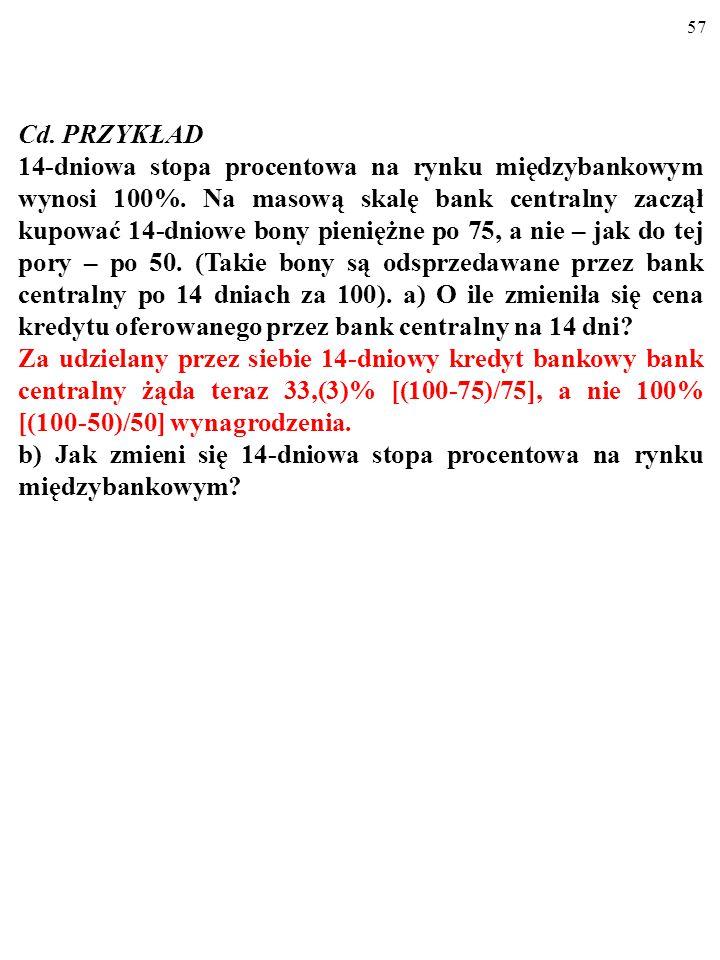 56 PRZYKŁAD 14-dniowa stopa procentowa na rynku międzybankowym wynosi 100%.