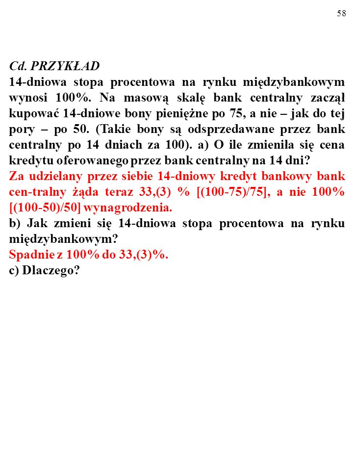 57 Cd.PRZYKŁAD 14-dniowa stopa procentowa na rynku międzybankowym wynosi 100%.