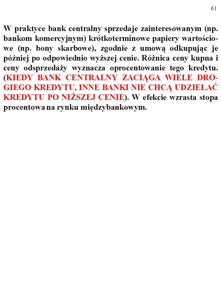 60 JAK BANK CENTRALNY BEZPOŚREDNIO KONTRO- LUJE STOPĘ PROCENTOWĄ, i.