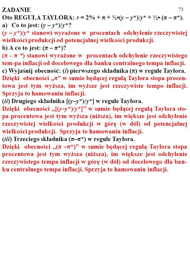 72 ZADANIE Oto REGUŁA TAYLORA: r = 2% + π + ½(y – y*)/y* + ½ (π – π*).