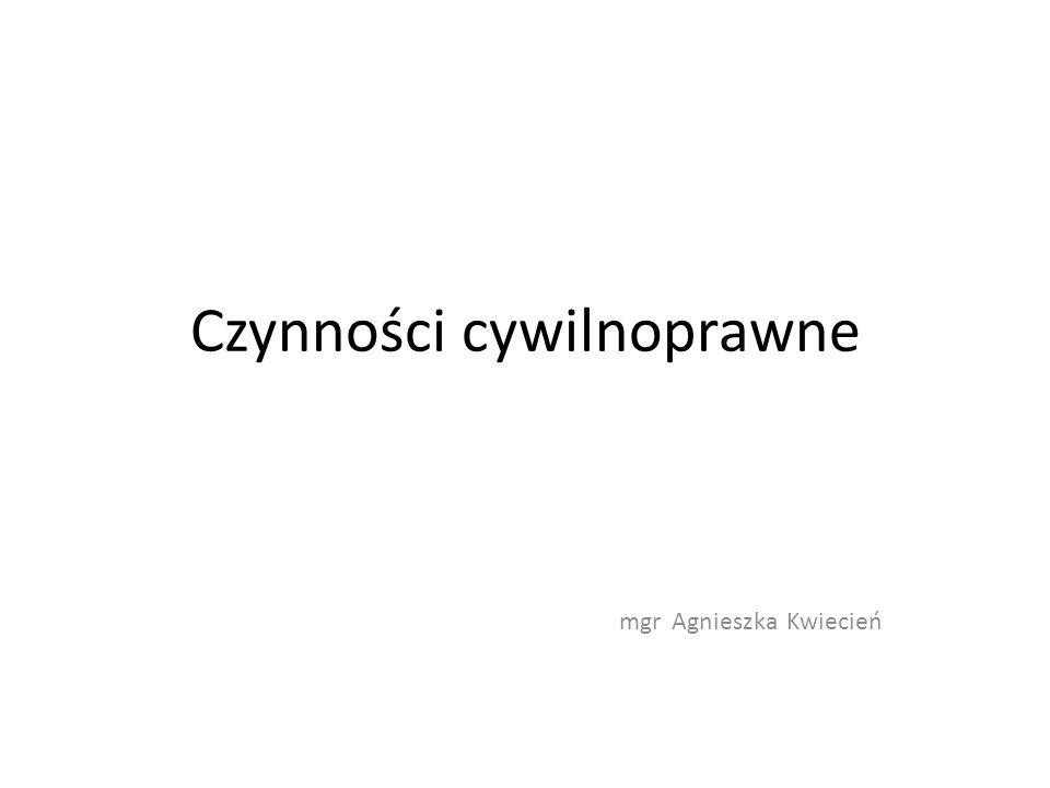 Czynności cywilnoprawne mgr Agnieszka Kwiecień