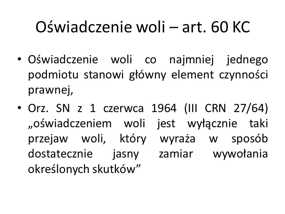 Oświadczenie woli – art. 60 KC Oświadczenie woli co najmniej jednego podmiotu stanowi główny element czynności prawnej, Orz. SN z 1 czerwca 1964 (III