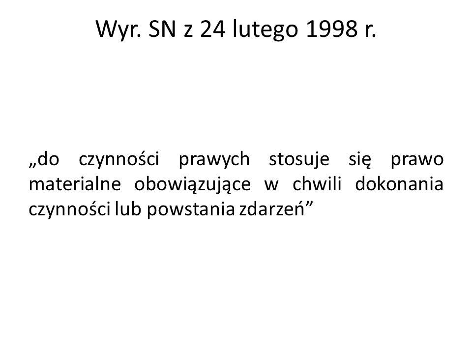 """Wyr. SN z 24 lutego 1998 r. """"do czynności prawych stosuje się prawo materialne obowiązujące w chwili dokonania czynności lub powstania zdarzeń"""""""