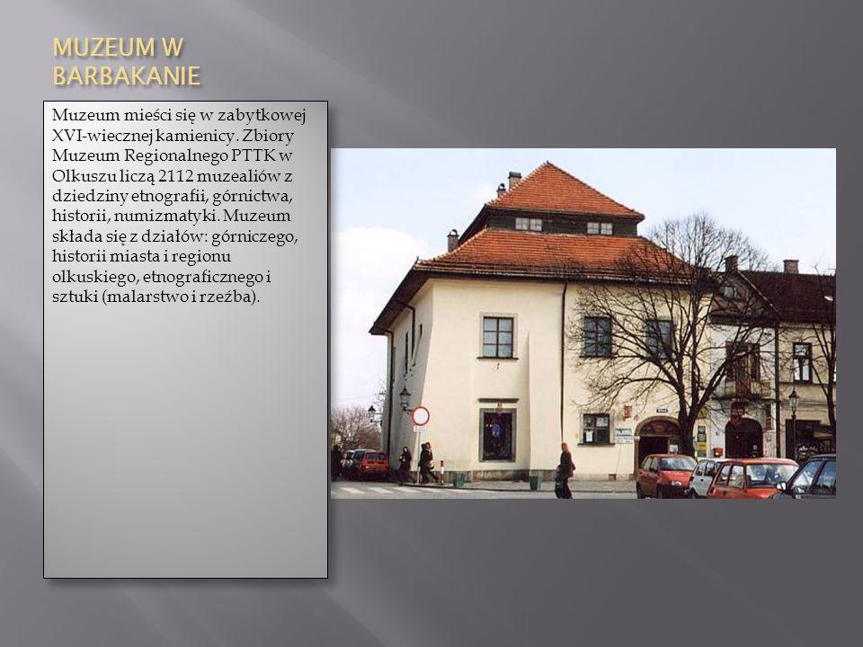 MUZEUM W BARBAKANIE Muzeum mieści się w zabytkowej XVI-wiecznej kamienicy. Zbiory Muzeum Regionalnego PTTK w Olkuszu liczą 2112 muzealiów z dziedziny