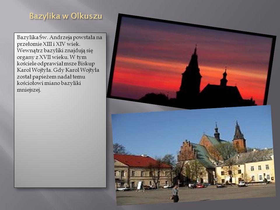 Bazylika w Olkuszu Bazylika w Olkuszu Bazylika Św. Andrzeja powstała na przełomie XIII i XIV wiek. Wewnątrz bazyliki znajdują się organy z XVII wieku.