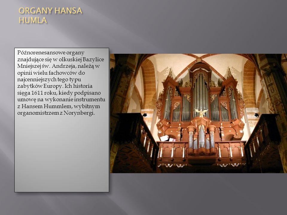 ORGANY HANSA HUMLA Późnorenesansowe organy znajdujące się w olkuskiej Bazylice Mniejszej św. Andrzeja, należą w opinii wielu fachowców do najcenniejsz