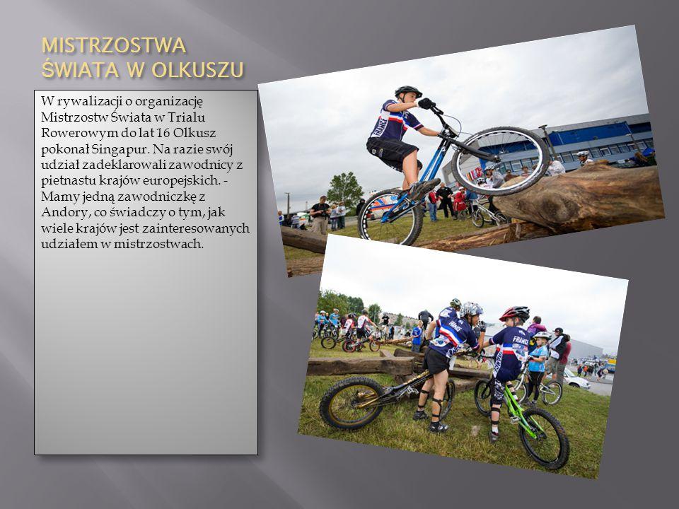 MISTRZOSTWA Ś WIATA W OLKUSZU W rywalizacji o organizację Mistrzostw Świata w Trialu Rowerowym do lat 16 Olkusz pokonał Singapur. Na razie swój udział