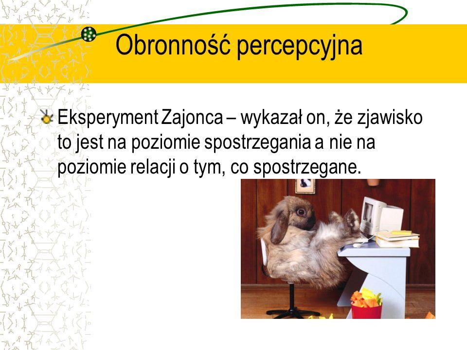 Obronność percepcyjna Eksperyment Zajonca – wykazał on, że zjawisko to jest na poziomie spostrzegania a nie na poziomie relacji o tym, co spostrzegane